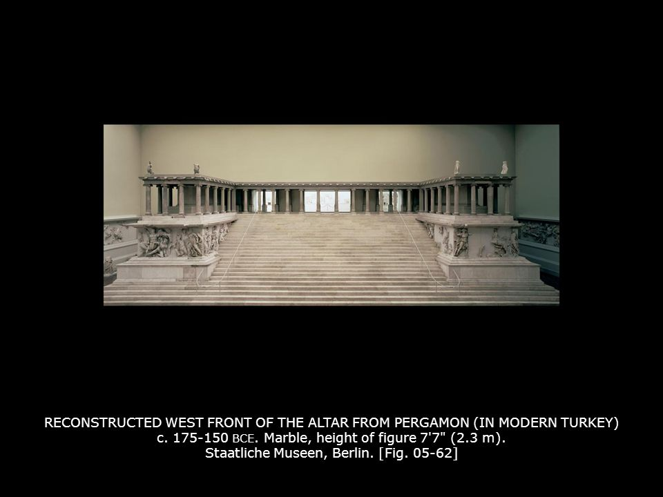 RECONSTRUCTED WEST FRONT OF THE ALTAR FROM PERGAMON (IN MODERN TURKEY) c. 175-150 BCE. Marble, height of figure 7 7 (2.3 m). Staatliche Museen, Berlin. [Fig. 05-62]